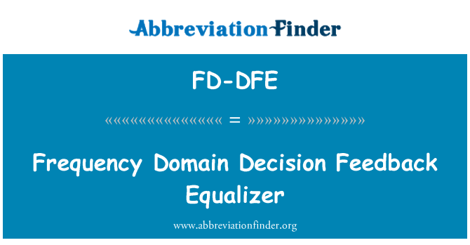 FD-DFE: Frequency Domain Decision Feedback Equalizer