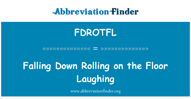 FDROTFL: Falling Down Rolling on the Floor Laughing