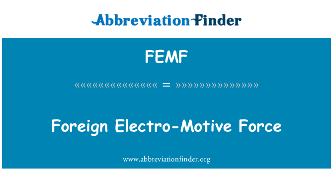 FEMF: Foreign Electro-Motive Force