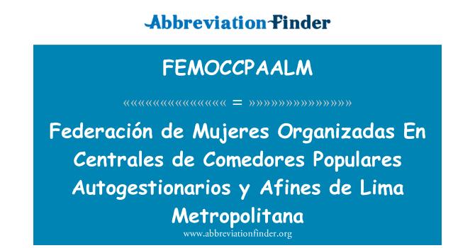FEMOCCPAALM: Federación de Mujeres Organizadas En Centrales de Comedores Populares Autogestionarios y Afines de Lima Metropolitana