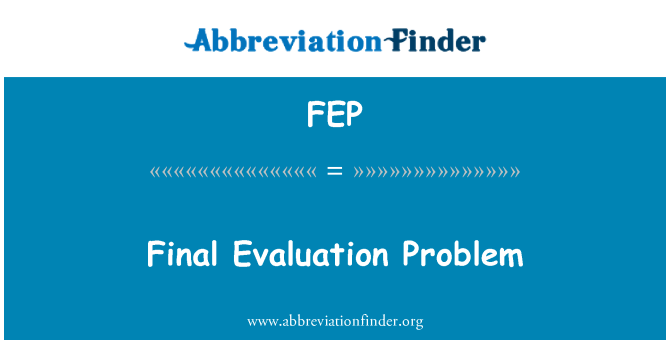 FEP: Final Evaluation Problem
