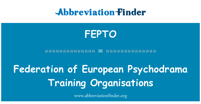 FEPTO: Federation of European Psychodrama Training Organisations