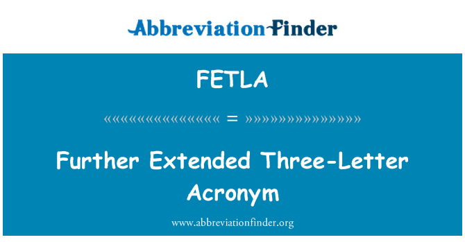 FETLA: Further Extended Three-Letter Acronym