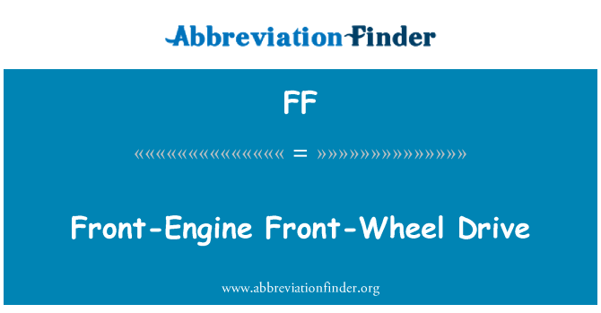 FF: Front-Engine Front-Wheel Drive