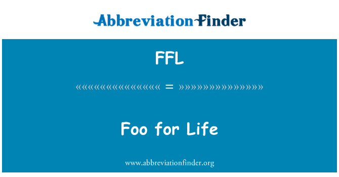 FFL: Foo for Life