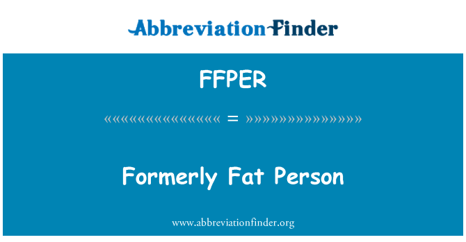 FFPER: Formerly Fat Person