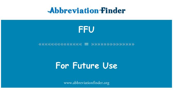FFU: For Future Use