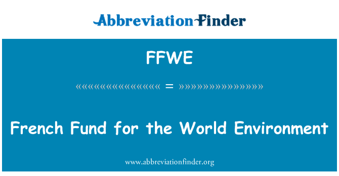 FFWE: French Fund for the World Environment