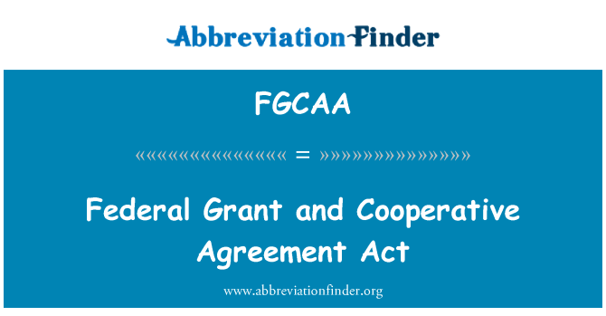 FGCAA: Federal Grant and Cooperative Agreement Act