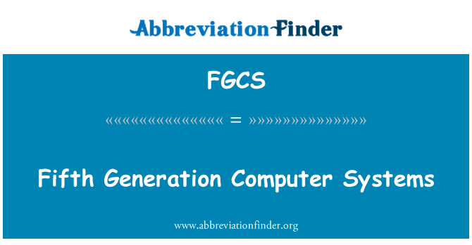 FGCS: Fifth Generation Computer Systems