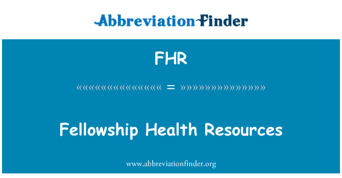 FHR: Fellowship Health Resources