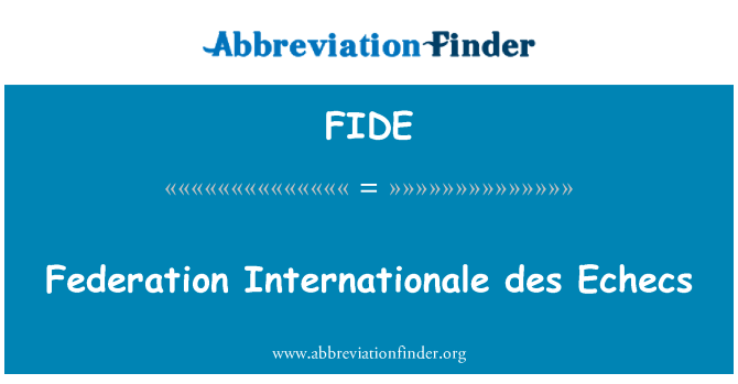 FIDE: Federation Internationale des Echecs
