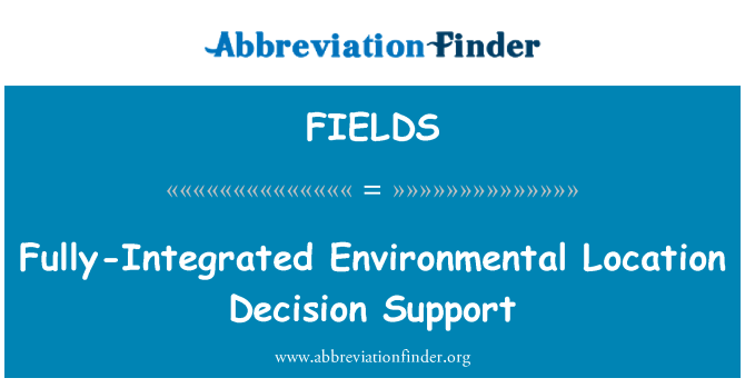 FIELDS: Fully-Integrated Environmental Location Decision Support