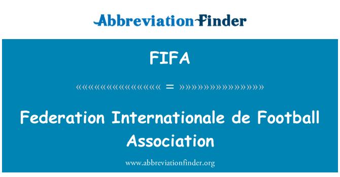 FIFA: Federation Internationale de Football Association