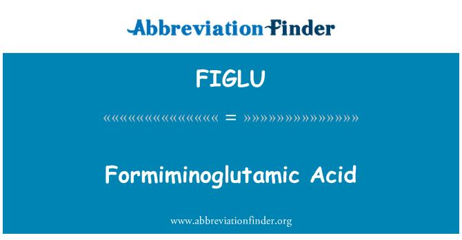 FIGLU: Formiminoglutamic Acid