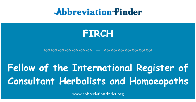FIRCH: Fellow of the International Register of Consultant Herbalists and Homoeopaths
