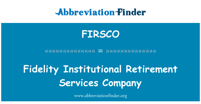FIRSCO: Fidelity Institutional Retirement Services Company