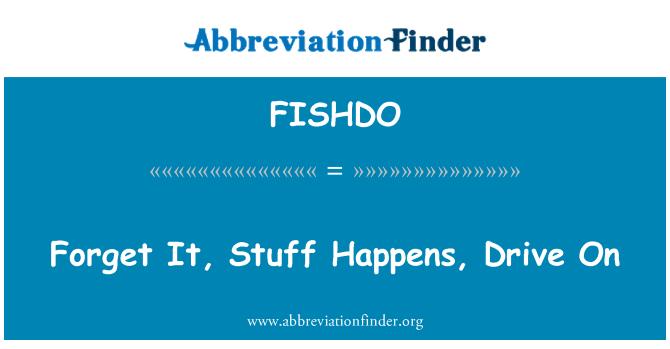 FISHDO: 忘了它,事情已经发生,开车