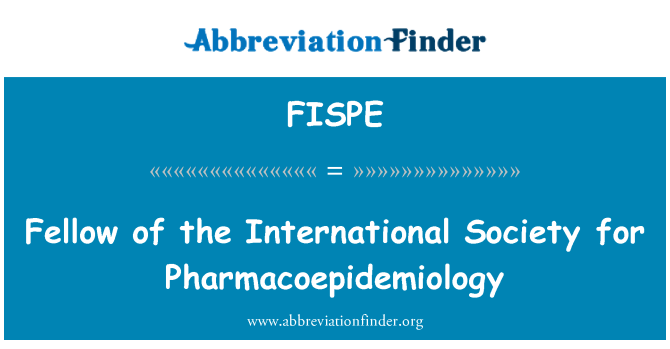 FISPE: Fellow of the International Society for Pharmacoepidemiology