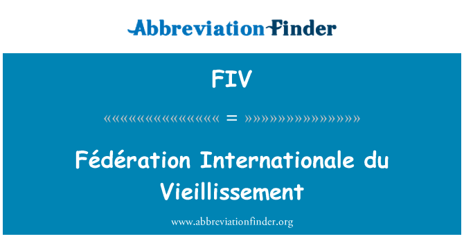 FIV: Fédération Internationale du Vieillissement