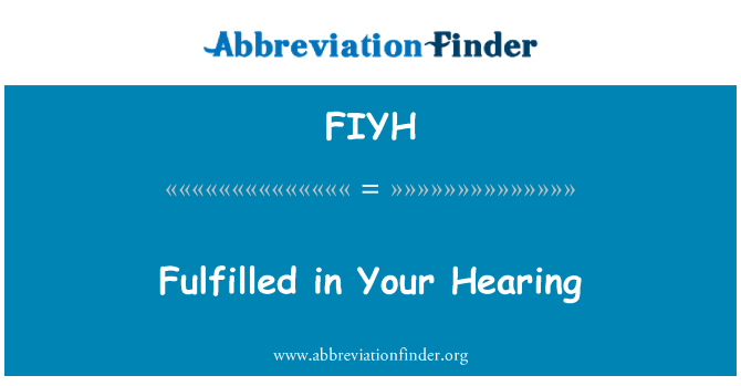 FIYH: Fulfilled in Your Hearing