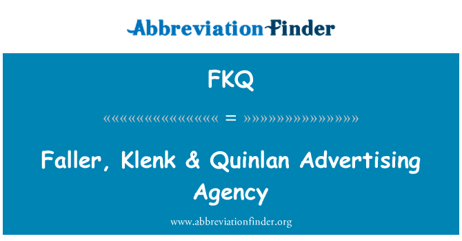 FKQ Definition: Faller, Klenk & Quinlan Advertising Agency