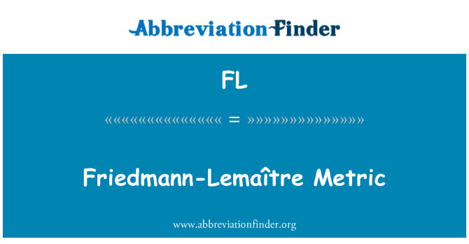 FL: Friedmann-Lemaître Metric