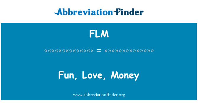 FLM: Fun, Love, Money