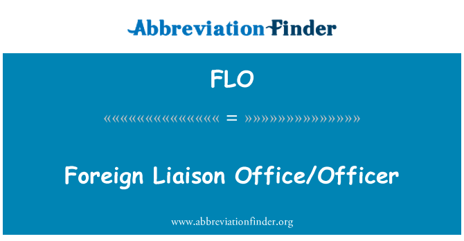 FLO: Foreign Liaison Office/Officer
