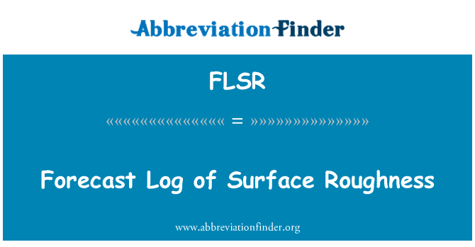 FLSR: Forecast Log of Surface Roughness