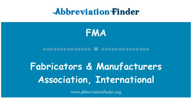 FMA: Fabricators & Manufacturers Association, International