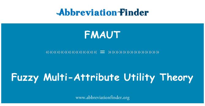 FMAUT: Fuzzy Multi-Attribute Utility Theory