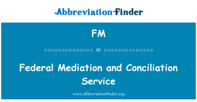 FM: Federal Mediation and Conciliation Service