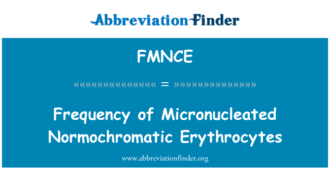 FMNCE: Frequency of Micronucleated Normochromatic Erythrocytes