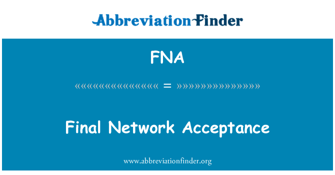 FNA: Final Network Acceptance
