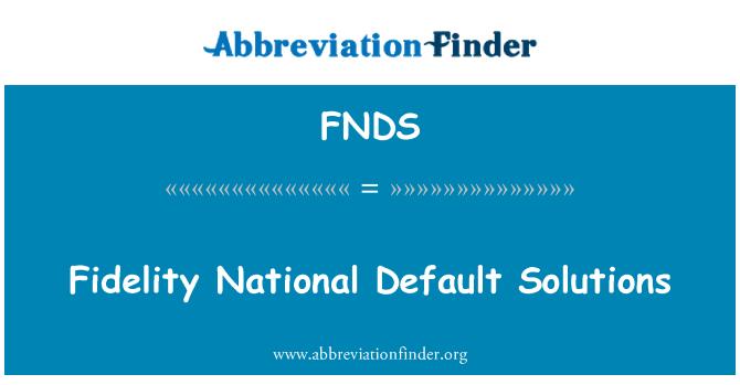 FNDS: Fidelity National Default Solutions