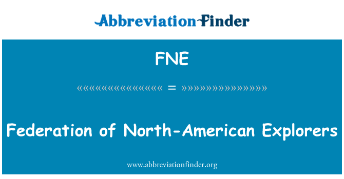 FNE: Federation of North-American Explorers
