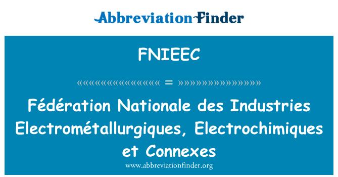 FNIEEC: Fédération Nationale des Industries Electrométallurgiques, Electrochimiques et Connexes
