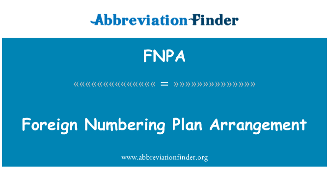 FNPA: Foreign Numbering Plan Arrangement