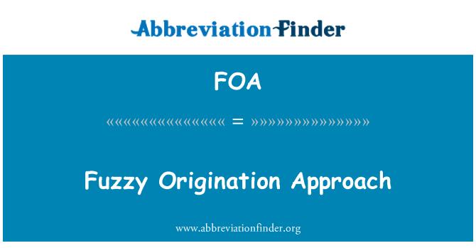 FOA: Fuzzy Origination Approach
