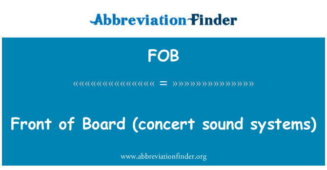FOB: Front of   Board (concert sound systems)