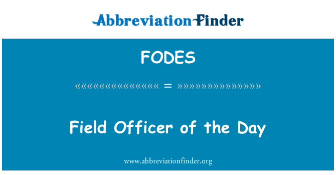 FODES: Field Officer of the Day