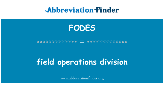 FODES: field operations division