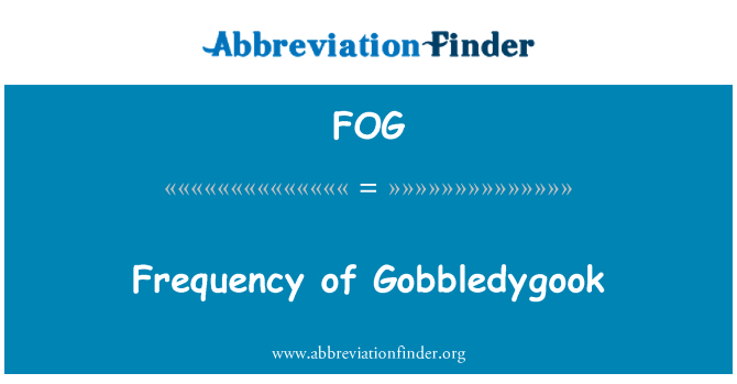 FOG: Frequency of Gobbledygook