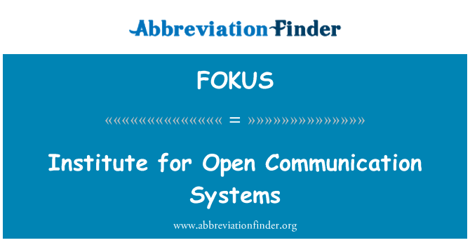 FOKUS: Institute for Open Communication Systems