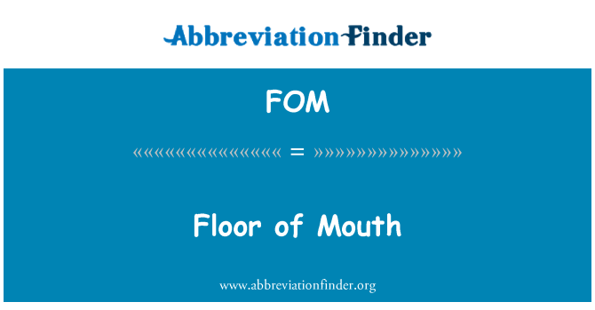 FOM: Floor of Mouth
