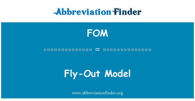 FOM: Fly-Out Model