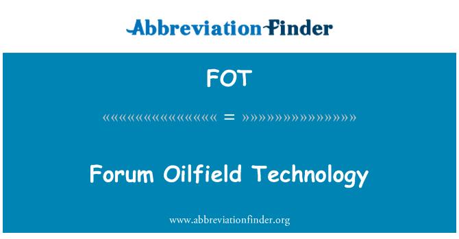 FOT: Forum Oilfield Technology