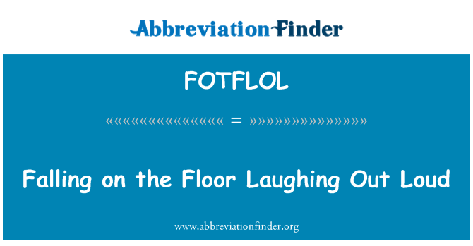 FOTFLOL: Falling on the Floor Laughing Out Loud
