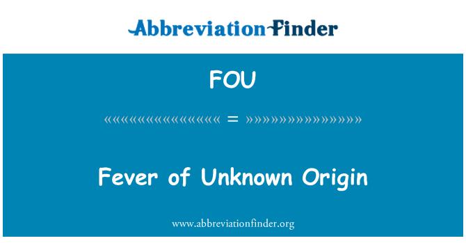 FOU: Fever of Unknown Origin